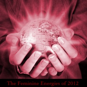 The Feminine Energies of 2012
